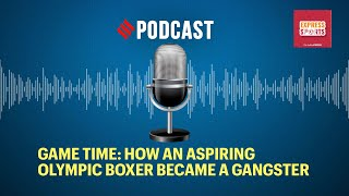 Game Time: How an aspiring Olympic boxer became a gangster