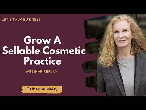 Grow A Sellable Cosmetic Practice | Webinar Replay | Catherine Maley
