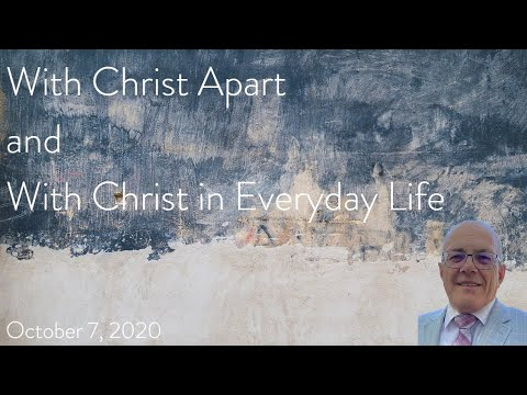 With Christ Apart and With Christ in Everyday Life