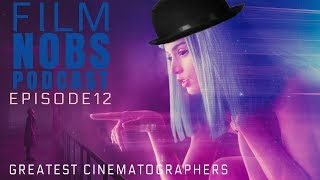 Film Nobs Audio Podcast: Who Are The Greatest Cinematographers?