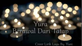 Yura Berawal Dari Tatap  (Cover Lirik Lagu By Yuni)