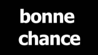 French word for good luck is bonne chance