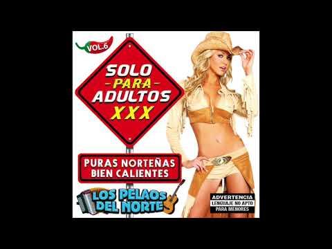 Solo Para Adultos Vol.6 - 15 Norteñas Bien Calientes (Disco Completo)