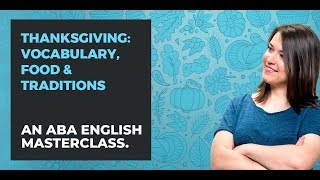 Thanksgiving vocabulary, food and traditions   ABA English
