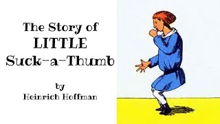 Suck a Thumb Scary Read Aloud Cautionary Tale for Thumb-sucking Kids by Heinrich Hoffman