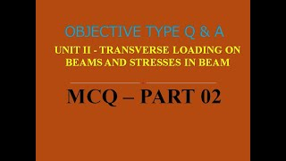 MCQ ON SOM |  UNIT II | TRANSVERSE LOADING ON BEAMS & STRESSES IN BEAM | PART 02 | 20 Q&A |