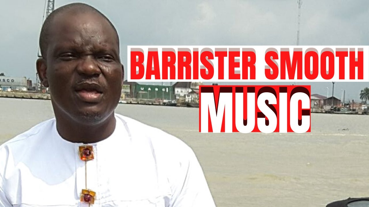 Download BARRISTER SMOOTH MUSIC/ BARRISTER SMOOTH VIDEOS/ Ijaw Music