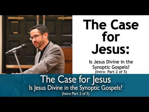 The Case for Jesus Course Introduction: Is Jesus Divine in the Synoptic Gospels? (Part 2 of 5)