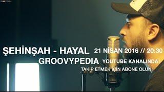 """Şehinşah - Hayal // 21 Nisan 2016 """"20:30""""da """"Groovypedia""""da Müzik Kanalında!"""