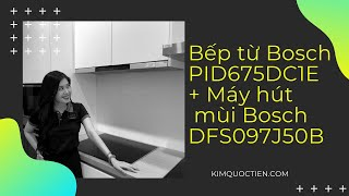 KIMQUOCTIEN.COM I Bếp từ Bosch PID675DC1E + Máy hút mùi Bosch DFS097J50B