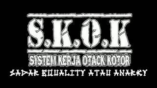 "SYSTEM KERJA OTACK KOTOR (S.K.O.K) - SADAR EQUALITY ATAU ANARKY ""LIRIK"""