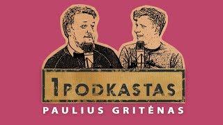 1K PODKASTAS: PAULIUS GRITĖNAS
