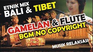 Bali Gamelan & Flute Ethnic Tibet, BGM Free No Copyright - Musik Latar Gratis Untuk Vloger,Cinematic