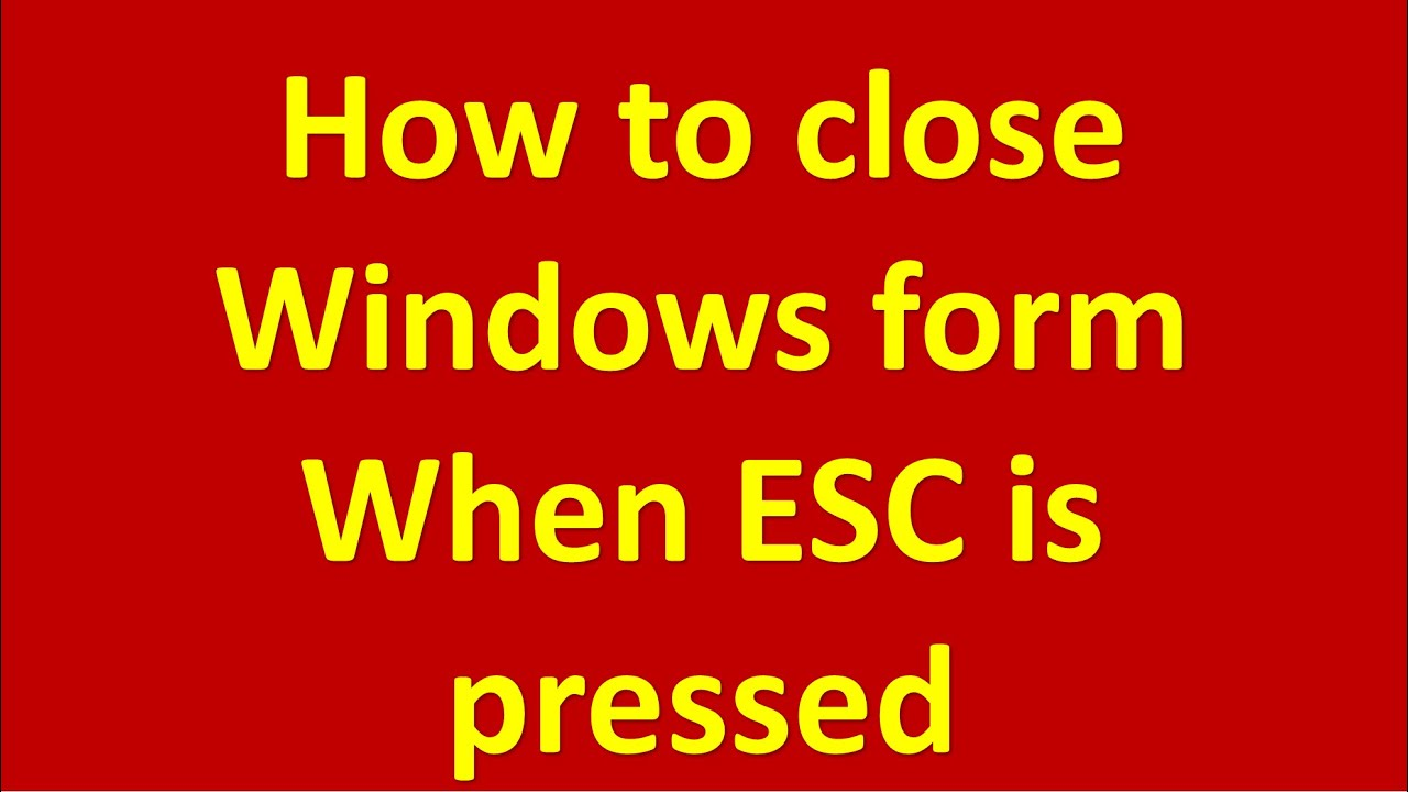 how to close windows forms when esc is pressed in c# or vb NET