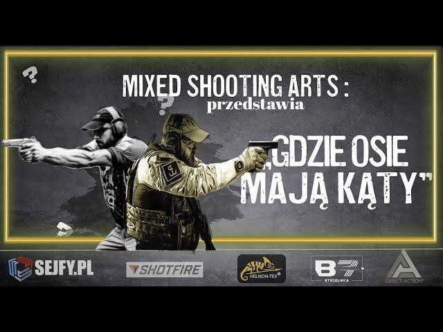 Mixed Shooting Arts - II. Gdzie Osie Mają Kąty?