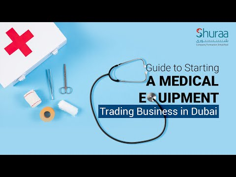 Guide To Starting A Medical Equipment Trading Business In Dubai