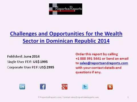 Wealth Market in Dominican Republic Market Outlook To 2018