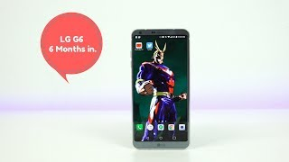 LG G6 : 6 Months Later