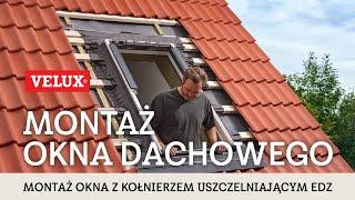 Montaż okna dachowego VELUX z kołnierzem uszczelniającym EDZ
