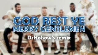 God Rest Ye Merry Gentlemen - Pentatonix (Dr. Holsow's Remix)