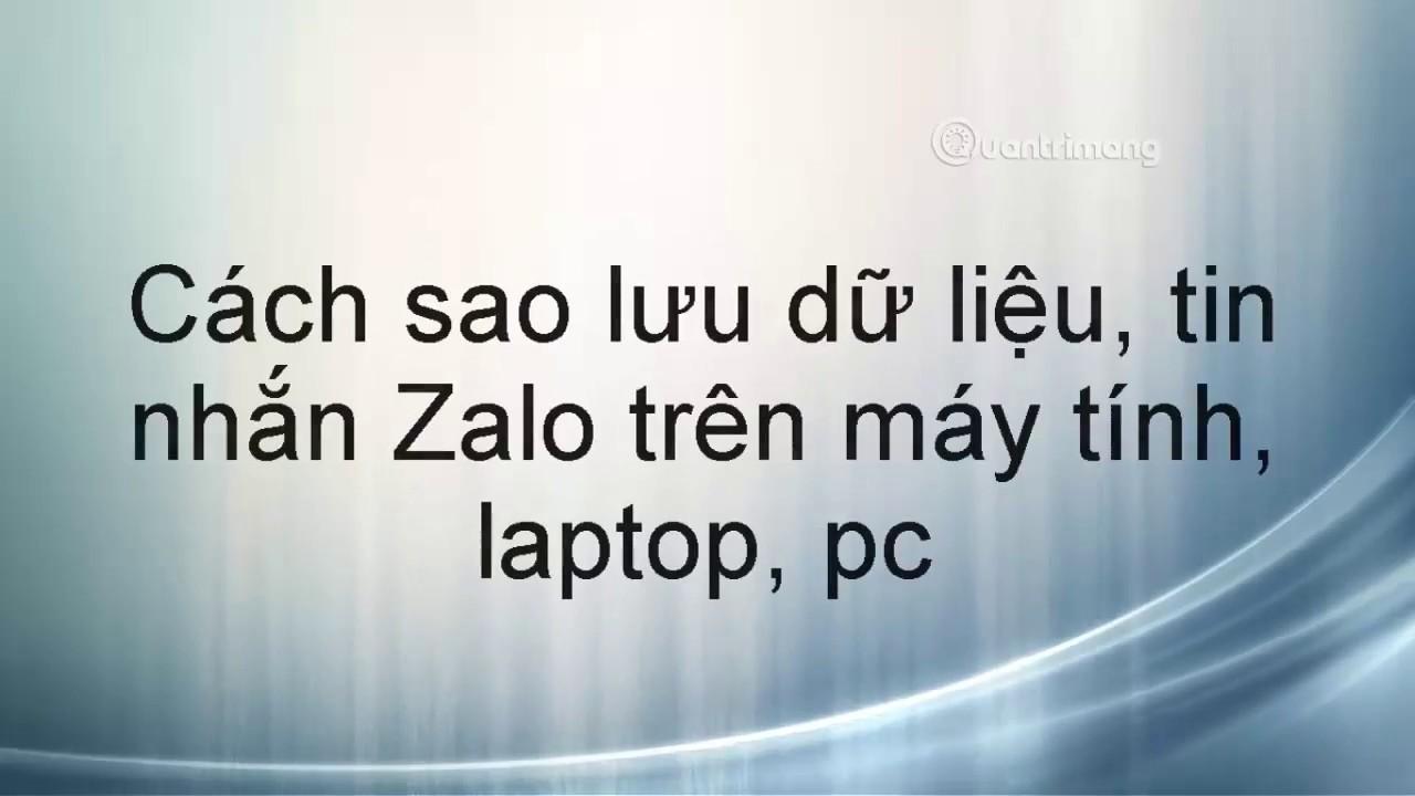 Cách sao lưu, phục hồi tin nhắn, dữ liệu Zalo trên máy tính, laptop, PC