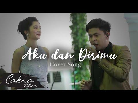CAKRA KHAN feat MIKHA TAMBAYONG | Aku dan Dirimu #Cover