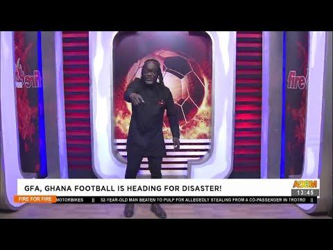 GFA, Ghana Football is heading for Disaster! - Fire 4 Fire on Adom TV (8-7-21)
