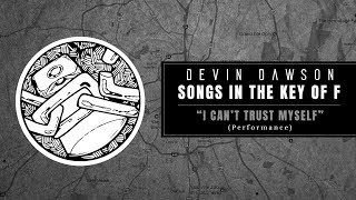 """Devin Dawson - """"I Can't Trust Myself"""" (Songs In The Key Of F Live Performance)"""
