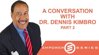 October 18, 2014 EMPOWER Series (Part 2 of 3) A Conversation with Dr. Dennis Kimbro