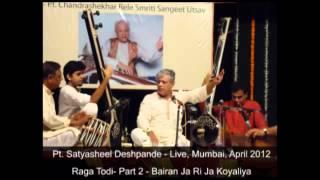 Raga Todi - Bairan Ja Ri Ja Koyaliya - Pt. Satyasheel Deshpande