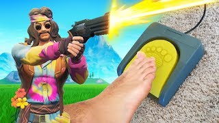 I played fortnite with my foot...
