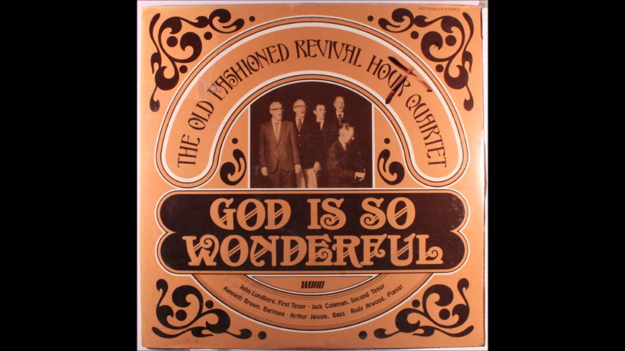 Old Fashioned Revival Hour Quartet - God Is So Wonderful