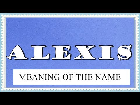 NAME ALEXIS- FUN FACTS AND MEANING OF THE NAME