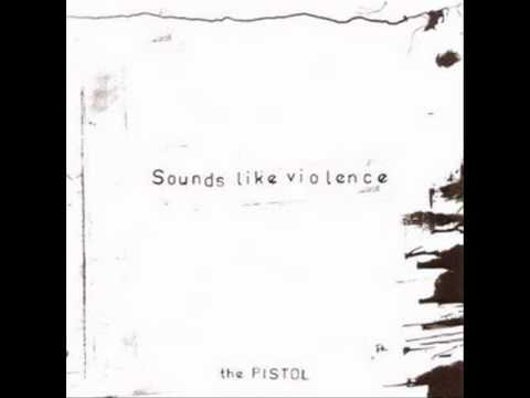 Sounds like Violence - The Pistol