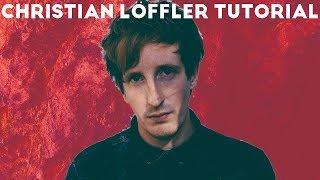 How To Make Music Like Christian Loeffler [+Samples]