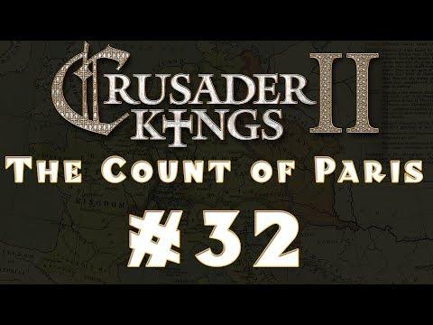 Let's Play: Crusader Kings II -- The Count of Paris -- Ep 32