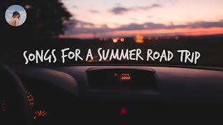 Songs for a summer road trip  Chill music hits