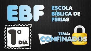 EBF CONFINADOS - 1º Dia - Na arca de Noé ou no Titanic