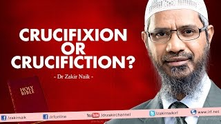 Crucifixion or Crucifiction? by Dr Zakir Naik