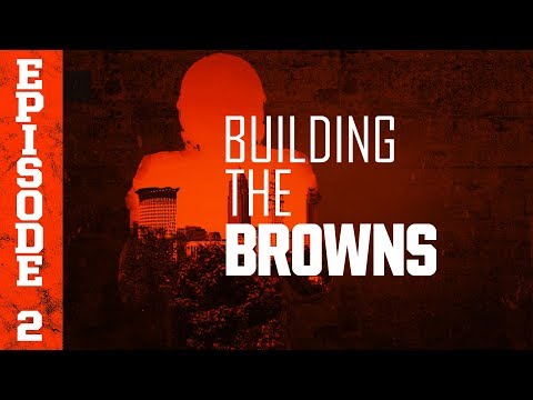 2018 Building the Browns: Episode 2
