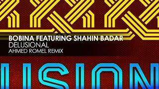 Bobina featuring Shahin Badar - Delusional (Ahmed Romel Remix)