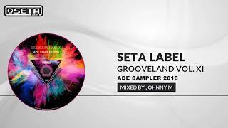 Seta Label - Grooveland Vol. XI | Deep House & Tech House Mix | 2018 Mixed By Johnny M