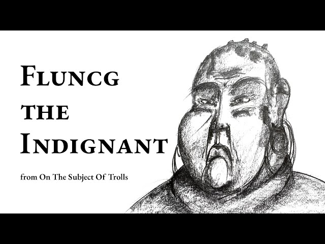 Audiobook - On The Subject Of Trolls - Story 3 - Fluncg the Indignant