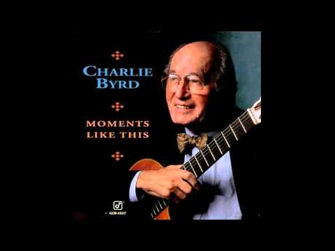Charlie Byrd - Moments like this [Full Album]