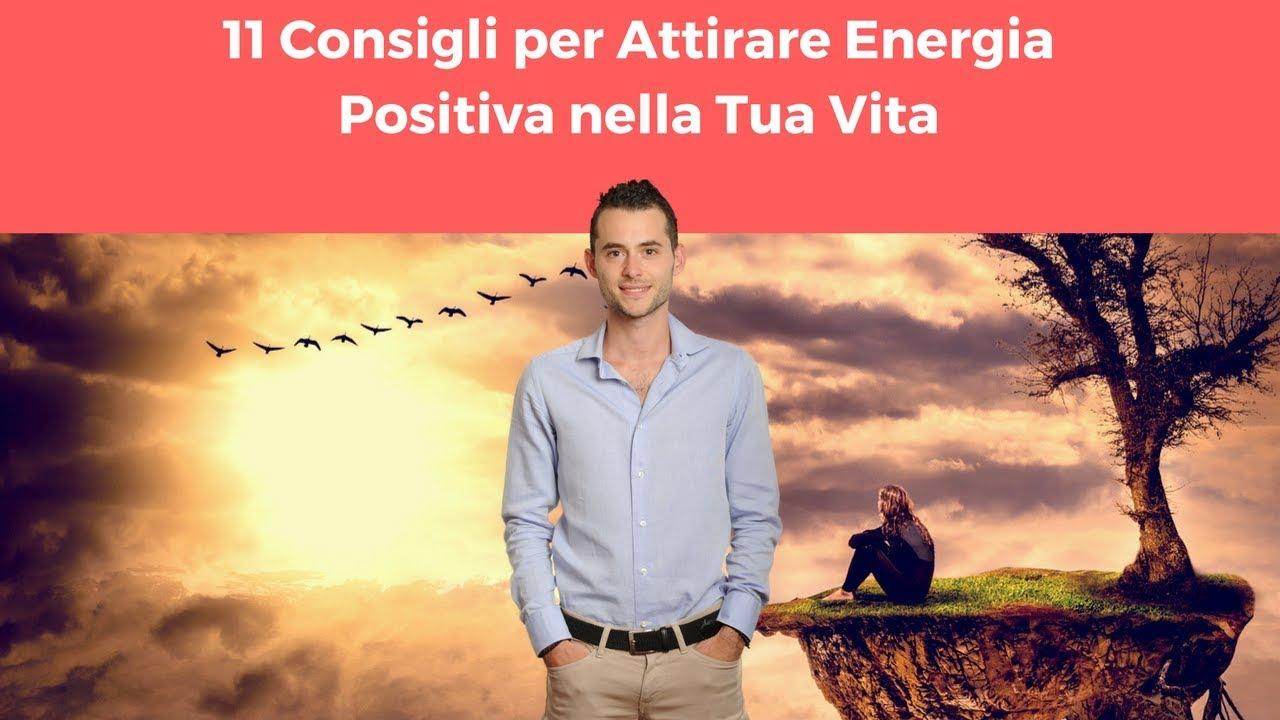 11 Consigli Per Attirare Energia Positiva Nella Tua Vita Youtube
