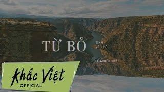 Từ Bỏ -  Khắc Việt ( OFFICIAL Lyric Video )