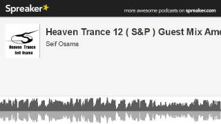 Heaven Trance 12 ( S&P ) Guest Mix Amer (made with Spreaker)