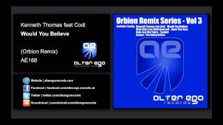 Kenneth Thomas ft. Codi - Would You Believe (Orbion Remix) [Alter Ego Records]