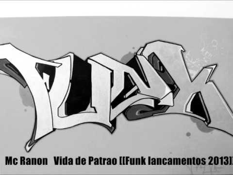 Mc Ranon   Vida de Patrao [[Funk lancamentos 2013]]