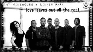 Linkin Park VS Amy Winehouse - Love Leaves Out All The Rest (MASHUP)